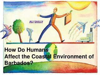 How Do  Humans  Affect  the Coastal Environment of Barbados?
