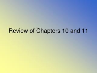 Review of  Chapters 10 and 11