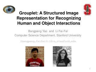 Grouplet: A Structured Image Representation for Recognizing Human and Object Interactions