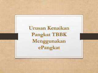 Urusan Kenaikan Pangkat  TBBK  Menggunakan  ePangkat