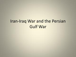 Iran-Iraq War and the Persian Gulf War