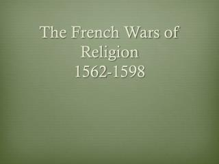 The French Wars of Religion 1562-1598