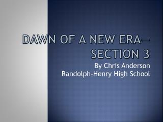 Dawn of a New  Era—Section 3