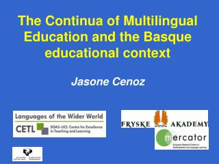 The Continua of Multilingual Education and the Basque educational context  Jasone Cenoz
