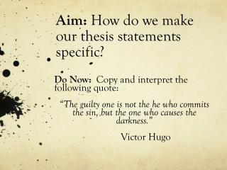 Aim:  How do we make our thesis statements specific?