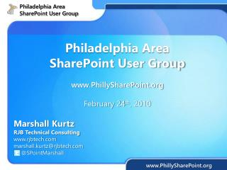 Philadelphia Area  SharePoint User Group PhillySharePoint February 24 th , 2010