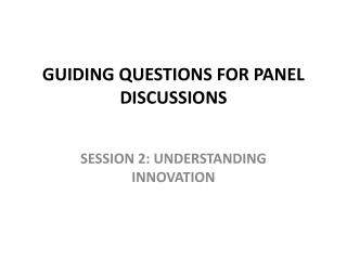 GUIDING QUESTIONS FOR PANEL DISCUSSIONS