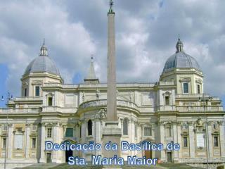 Dedicação da Basílica de  Sta.  Maria  Maior