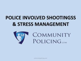 POLICE  INVOLVED SHOOTINGSS & STRESS MANAGEMENT