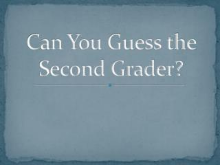 Can You Guess the Second Grader?