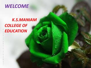 WELCOME  K.S.MANIAM COLLEGE OF EDUCATION