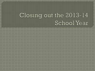 Closing out the 2013-14  School Year
