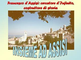 Francesco d�Assisi: cercatore d�Infinito, costruttore di storia