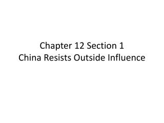 Chapter 12 Section 1 China Resists Outside Influence