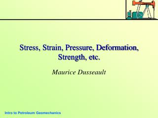 Stress, Strain, Pressure, Deformation, Strength, etc.