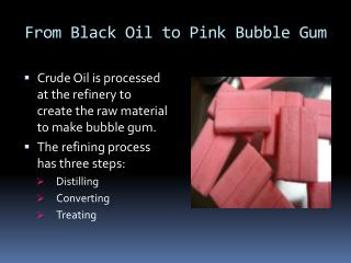 From Black Oil to Pink Bubble Gum