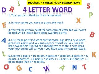 1. The teacher is thinking of a 4 letter word.  2. In your teams you need to guess the word.