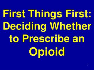 First Things First: Deciding Whether to Prescribe an  Opioid