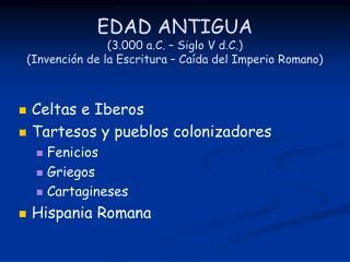 EDAD ANTIGUA (3.000 a.C. – Siglo V d.C.) (Invención de la Escritura – Caída del Imperio Romano)