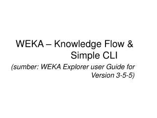 WEKA � Knowledge Flow & 			Simple CLI
