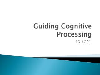 Guiding Cognitive Processing