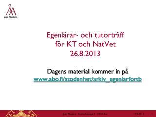 Egenlärar-  och tutorträff  för KT och  NatVet 26.8.2013