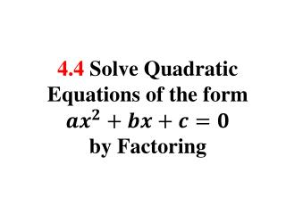 4.4  Solve Quadratic Equations of the form  b y Factoring