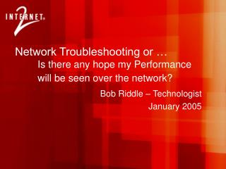 Network Troubleshooting or � Is there any hope my Performance  	will be seen over the network?