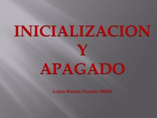 INICIALIZACION Y  APAGADO Leijen Rincón Donado 190343