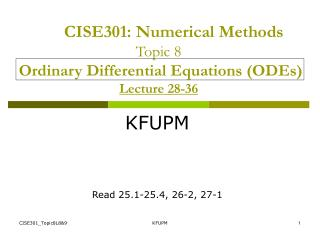 CISE301 : Numerical Methods Topic 8 Ordinary Differential Equations (ODEs) Lecture 28-36