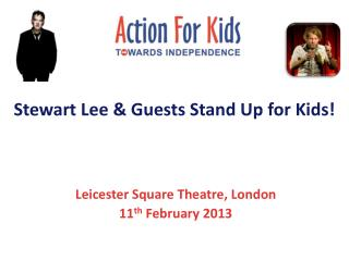 Stewart Lee  & Guests  Stand Up for  Kids!