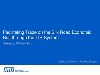 Facilitating  Trade on the  Silk  Road  Economic Belt through  the TIR System
