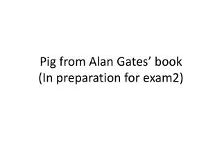 Pig from Alan Gates' book (In preparation for exam2)