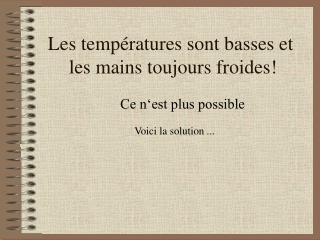 Les températures sont basses et  les mains toujours froides!
