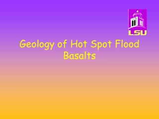 Geology of Hot Spot Flood Basalts