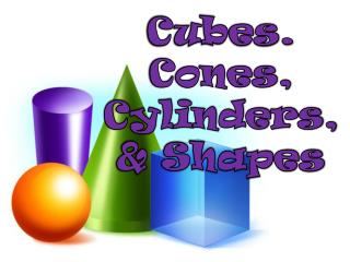 Cubes. Cones, Cylinders, & Shapes