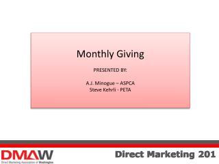 Monthly Giving PRESENTED BY: A.J. Minogue � ASPCA Steve Kehrli - PETA