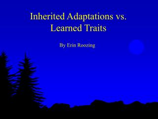Inherited Adaptations vs. Learned Traits
