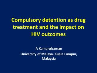 Compulsory detention as drug treatment and the impact on HIV outcomes