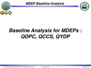 Baseline Analysis for MDEPs : QDPC, QCCS, QYDP