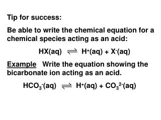 Tip for success: Be able to write the chemical equation for a chemical species acting as an acid: