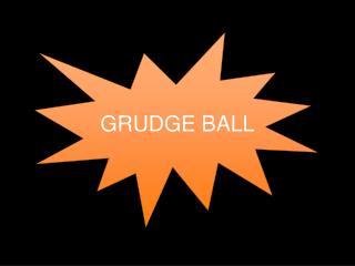 GRUDGE BALL