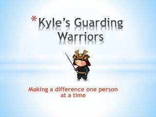 Kyle's Guarding Warriors