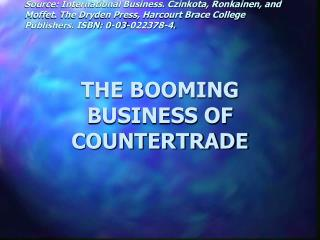 THE BOOMING BUSINESS OF COUNTERTRADE