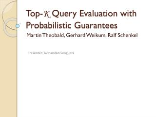 Top- K  Query Evaluation with Probabilistic Guarantees