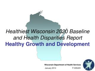 Healthiest Wisconsin 2020 Baseline and Health Disparities  Report Healthy Growth and Development