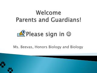 Welcome  Parents and Guardians! Please sign in  