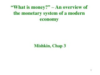 �What is money?� � An overview of the monetary system of a modern economy