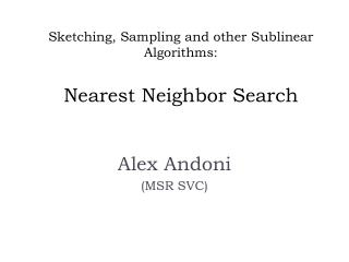 Sketching, Sampling and other  Sublinear  Algorithms: Nearest Neighbor Search