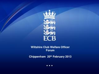 Wiltshire Club Welfare Officer Forum  Chippenham  20 th  February 2013